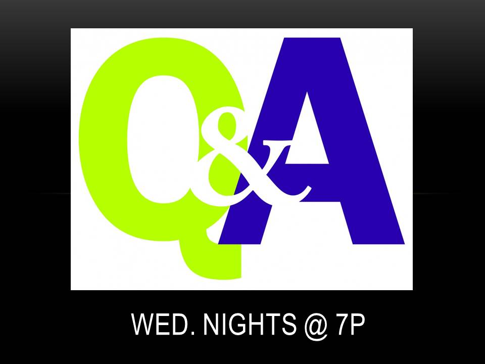 Q and A Wed. Nights